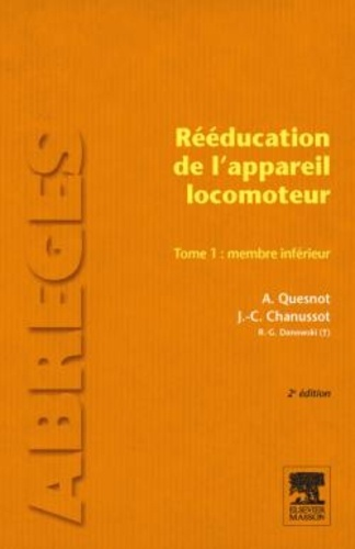 Aude Quesnot et Jean-Claude Chanussot - Rééducation de l'appareil locomoteur - Tome 1: membre inférieur.