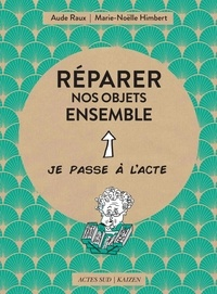Aude Raux et Marie-Noëlle Himbert - Réparer nos objets ensemble.