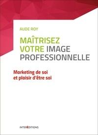 Aude Roy - Maîtrisez votre image professionnelle - Marketing de soi et plaisir d'être soi.