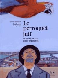 Aude Samama et François Azar - Le perroquet juif et autres contes judéo-espagnols - Edition bilingue.
