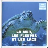 La mer, les fleuves et les lacs - Aude Sarrazin |