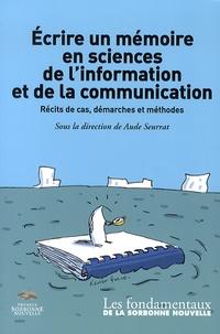 Aude Seurrat - Ecrire un mémoire en sciences de l'information et de la communication - Récits de cas, démarches et méthodes.