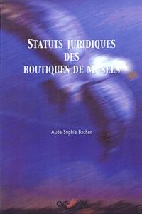 Aude-Sophie Bacher - Statuts juridiques des boutiques de musées.