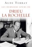 Aude Terray - Les derniers jours de Drieu La Rochelle - Les derniers jours (6 août 1944 - 15 mars 1945).