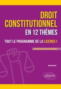 Aude Thevand - Le droit constitutionnel en 12 thèmes - Tout le programme de la Licence 1.
