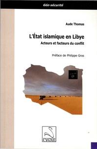 Aude Thomas - L'Etat islamique en Libye - Acteurs et facteurs du conflit.