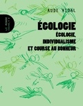 Aude Vidal - Egologie - Ecologie, individualisme et course au bonheur.