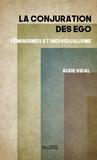 Aude Vidal - La conjuration des ego - Féminismes et individualisme.