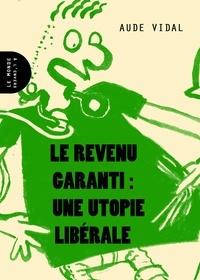 Aude Vidal - Le revenu garanti : une utopie libérale.