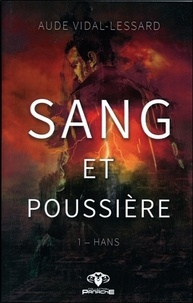Nouveaux livres téléchargeables gratuitement Sang et poussière  - Tome 1, Hans par Aude Vidal-Lessard 9782898032257 PDF ePub