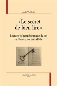 """Aude Volpilhac - """"Le secret de bien lire"""" - Lecture et herméneutique de soi en France au XVIIe siècle."""