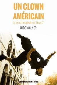 Aude Walker - Un clown américain - « Le journal imaginaire de Steve O' ».