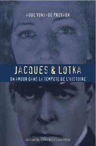 Aude Yung-de Prévaux - Jacques et Lotka - Un amour dans la tempête de l'histoire.