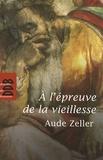 Aude Zeller - A l'épreuve de la vieillesse.
