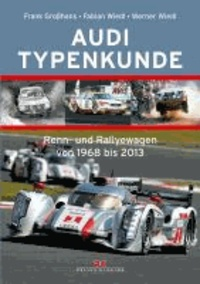 Audi Typenkunde - Renn- und Rallyewagen von 1968 bis 2013.