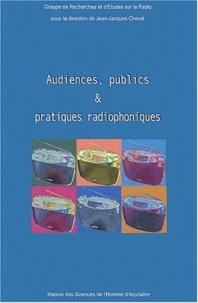 Jean-Jacques Cheval - Audiences, publics et pratiques radiophoniques.
