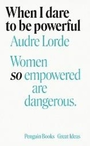 Audre Lorde - When I dare to be powerful.