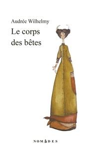 Audrée Wilhelmy - Le corps des bêtes.