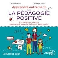 Audrey Akoun et Isabelle Pailleau - Apprendre autrement avec la pédagogie positive.