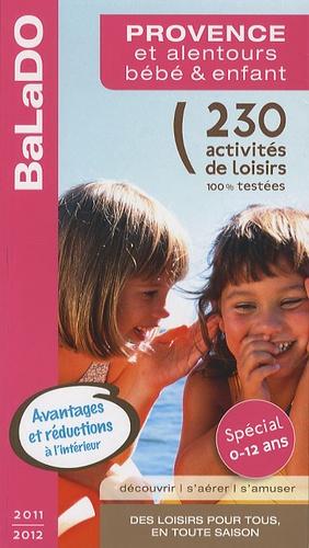 Audrey Alavera et Pascaline Ferlin-Vincens - Provence et alentours, bébé & enfant - 230 activités de loisirs 100% testées.