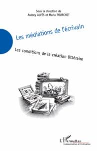 Audrey Alvès et Maria Pourchet - Les médiations de l'écrivain - Les conditions de la création littéraire.