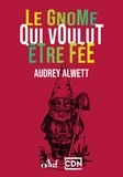Audrey Alwett - Le gnome qui voulut être fée.