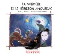 Audrey Avanzi et Hélène Lacquement - La sorcière et le hérisson amoureux.