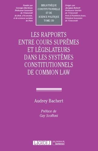 Audrey Bachert - Rapports entre cours suprêmes dans les systèmes constitutionnels de common law - Recherches comparées sur la troisième voie du constitutionnalisme et la protection renouvelée des droits et libertés (Etats-Unis, Canada, Royaume-Unis).