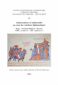 Ambassadeurs et ambassades au coeur des relations diplomatiques - Rome - Occident médiéval - Byzance (VIIIe siècle avant JC - XIIe siècle après JC).pdf