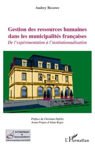 Audrey Becuwe - Gestion des ressources humaines dans les municipalités françaises - De l'expérimentation à l'institutionnalisation.