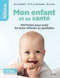 Audrey Bénézit et Marie-Claude de Guerny - Mon enfant et sa santé - 100 fiches pour avoir de bons réflexes au quotidien.
