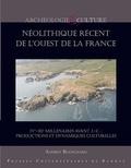 Audrey Blanchard - Néolithique récent de l'Ouest de la France - Productions et dynamiques culturelles (IVe-IIIe millénaire avant J-C).