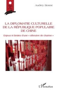 """Audrey Bonne - La diplomatie culturelle de la République populaire de Chine - Enjeux et limites d'une """"offensive de charme""""."""
