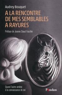 Kindle ebook téléchargement A la rencontre de mes semblables à rayures  - Quand l'autre amène à la connaissance de soi par Audrey Bouquet en francais 9782490443017 ePub PDF