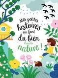 Audrey Bouquet et Elsa Fouquier - Mes petites histoires qui font du bien dans la nature.