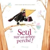 Audrey Bouquet et Fabien Lambert - Seul sur un arbre perché !.