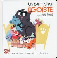 Audrey Bouquet et Fabien Lambert - Un petit chat égoïste.
