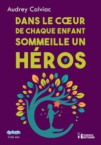 Audrey Calviac - Dans le coeur de chaque enfant sommeille un héros.