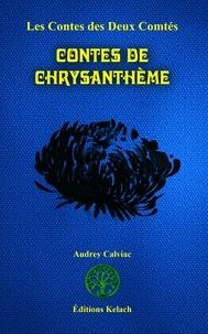 Audrey Calviac - Les Contes des Deux Comtés Tome 7 : Contes de Chrysanthème.
