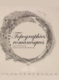 Audrey Camus et Rachel Bouvet - Topographies romanesques.