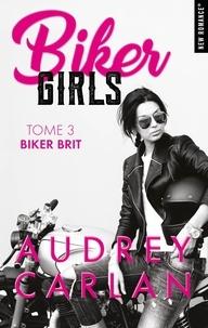 Audrey Carlan - Biker Girls Tome 3 : Biker Brit.