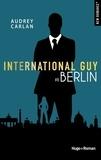 Audrey Carlan et Robyn Stella Bligh - NEW ROMANCE  : International Guy - tome 8 Berlin -Extrait offert-.