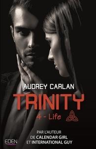 Audrey Carlan - Trinity Tome 4 : Life.