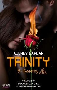 Audrey Carlan - Trinity Tome 5 : Destiny.