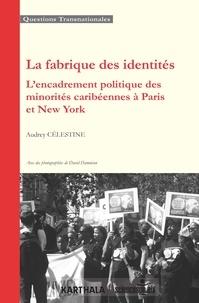 Audrey Célestine - La fabrique des identités - L'encadrement politique des minorités caribéennes à Paris et New York.