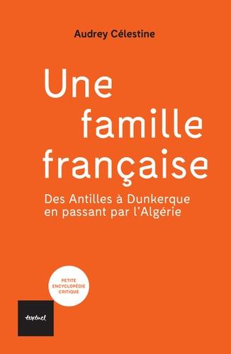 Une famille française. Des Antilles à Dunkerque en passant par l'Algérie