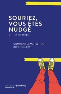Audrey Chabal - Souriez, vous êtes nudgé - Comment le marketing infiltre l'Etat.