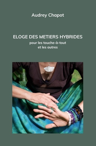 Audrey Chapot - Eloge des métiers hybrides - Pour les touche-à-tout et les autres.