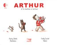 Audrey Collomb et Freddy Zucchet - Arthur et la machine a tartiner. 1 CD audio