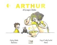 Audrey Collomb et Freddy Zucchet - Arthur et la soupe d'étoiles. 1 CD audio